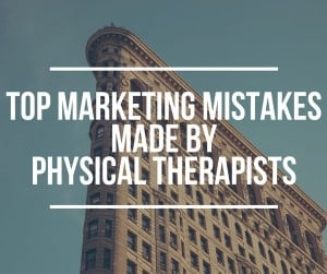Top-Marketing-Mistakes-Made-By-Physical-Therapists