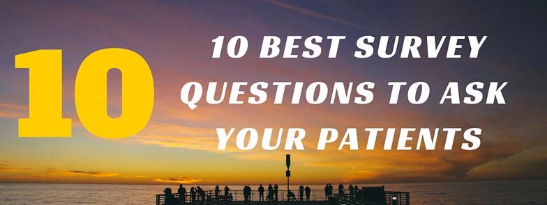 10 Best Survey Questions to Ask Your Patients